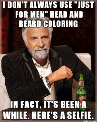 I DON\'T ALWAYS USE JUST FOR MEN HEAD AND BEARD COLORING IN FACT IT\'S ...