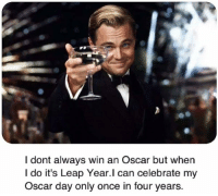 Memes, Oscars, and 🤖: I dont always win an Oscar but when  I do it's Leap Year.I can celebrate my  Oscar day only once in four years. https://t.co/Nvj5DLkMTk