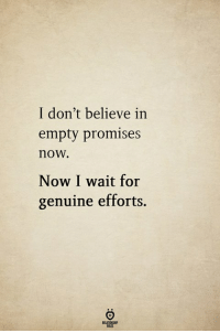 Believe, Now, and For: I don't believe in  empty promises  now.  Now I wait for  genuine efforts.
