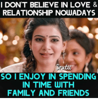 Family, Friends, and Love: I DON'T BELIEVE IN LOVE &  RELATIONSHIP NOWADAYS  Srutit  SO I ENJOY IN SPENDING  IN TIME WITH  FAMILY AND FRIENDS