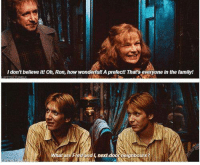 When you're forgotten about in the family.: I don't believe it! Oh, Ron, how wonderful! A prefect! That's everyone in the family!  What are Fred and l, door neighbours?  next When you're forgotten about in the family.