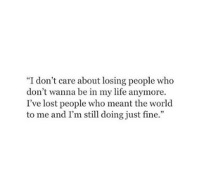 """Just Fine: """"I don't care about losing people who  don't wanna be in my life anymore.  I've lost people who meant the world  to me and I'm still doing just fine.""""  95"""