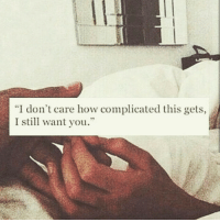 """How, You, and Still: """"I don't care how complicated this gets,  I still want you."""""""