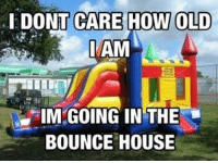 Funny, House, and Old: I DONT CARE HOW OLD  IMAM  IM GOING IN THE  BOUNCE HOUSE
