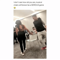 Forever, Game, and Girl Memes: I don't care how old you are, musical  chairs will forever be a SERIOUS game hi y'all