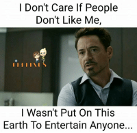 υοθ: I Don't Care If People  Don't Like Me,  I I I I I I S  I Wasn't Put On This  Earth To Entertain Anyone..