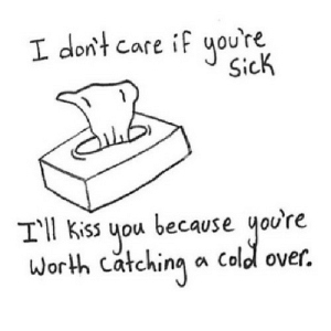 Kiss, Cold, and Sick: I dont care if uoure  SicK  TI Kiss uou because you're  Worth catchina a cold over. https://iglovequotes.net/