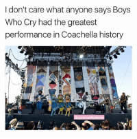 Coachella, Memes, and History: I don't care what anyone says Boys  Who Cry had the greatest  performance in Coachella history Yes