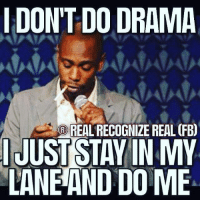 Real Recognize Real: I DON'T DO DRAMA  REAL RECOGNIZE REAL (FB)  IJUSTSTAY IN MY  LANE AND DO ME
