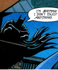 Batman, Target, and Tumblr: I DON'T ENJOY  ANTTHING baturday: I had fun once and it was awful.   Batman is me