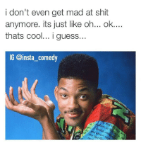 On some real shit 💯: i don't even get mad at shit  anymore. its just like oh... ok....  thats cool... i guess.  IG @insta comedy  ues  avs  and  the On some real shit 💯