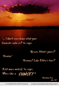 """<p>Orange. Like <a href=""""http://ift.tt/1b2Q7sl"""">http://ift.tt/1b2Q7sl</a></p>: .. I don't even know what your  favorite color is!' he says.  reen. What's yours!""""  """"Orange""""  Oranse? Like Effie's hair?  it more muted, he says.  More lihke a SUNSET  Ps S2  1 in 3 people will read this and go to  THEHUNGERMEMES.NET <p>Orange. Like <a href=""""http://ift.tt/1b2Q7sl"""">http://ift.tt/1b2Q7sl</a></p>"""