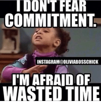 wasted: I DON'T FEAR  COMMITMENT  INSTAGRAM@OLIVIABOSSCHICK  I'M AFRAID OF  WASTED TIME