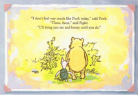 """Memes, 🤖, and Tea: """"I don't feel very much like Pooh today,"""" said Pooh.  """"There, there,"""" said Piglet.  """"I'll bring you tea and honey until you do."""""""