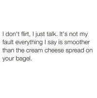 Memes, 🤖, and Cream: I don't flirt, I just talk. It's not my  fault everything I say is smoother  than the cream cheese spread on  your bagel. 💁🏼‍♀️ Follow my bff @thespeckyblonde @thespeckyblonde @thespeckyblonde @thespeckyblonde