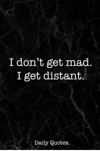 I Dont Get Mad I Get Distant Daily Quotes Quotes Meme On Meme