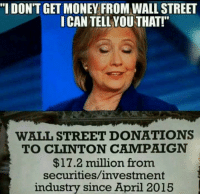 """This woman lies about everything,  she even lies about lying.: """"I DONT GET MONEY FROM WALL STREET  I CAN TELLYOU THAT!  WALL STREET DONATIONS  TO CLINTON CAMPAIGN  $17.2 million from  securities/investment  industry since April 2015 This woman lies about everything,  she even lies about lying."""