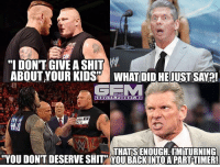"""Meme, Memes, and Shit: """"I DONT GIVE A SHIT W  ABOUT YOUR KIDS WHAT DID HEJUST SAVA!  GRAVITY.FORGOT.ME  ITS  THAT SENOUGH. IHMTURNING  YOU DON'T DESERVE SHIT YOUBACK INTO A PARTSTIMER! brocklesnar wrestling prowrestling professionalwrestling meme wrestlingmemes wwememes wwe nxt raw mondaynightraw sdlive smackdownlive tna impactwrestling totalnonstopaction impactonpop boundforglory bfg xdivision njpw newjapanprowrestling roh ringofhonor luchaunderground pwg"""
