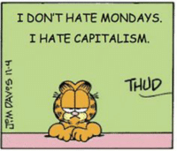 I DON'T HATE MONDAYS.  I HATE CAPITALISM.  THUD Comrade Garfiled – Control the means of lasagna!