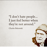 """I Hate People Meme: """"I don't hate people  I just feel better when  they're not around  Charles Bukowski"""