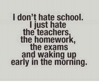 Memes, 🤖, and Teachers: I don't hate school.  I just hate  the teachers  the exams  and waking up  early in the morning.