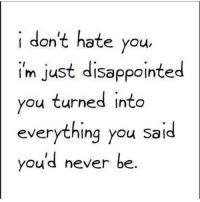 http://iglovequotes.net/: i don't hate you  im just disappointed  you turned into  everything you said  youd never be http://iglovequotes.net/