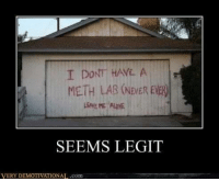 I believe it ???: I DONT HAVE A  METH LAB (NaEREVER  SEEMS LEGIT  VERY DEMOTIVATIONAL .com I believe it ???