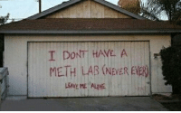Meth Lab: I DONT HAVE A  METH LAB (NaVER EVE)  LEAVE ME ALONE