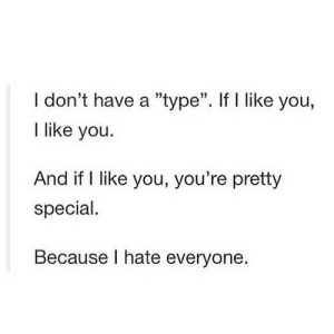 "https://iglovequotes.net/: I don't have a ""type"". If I like you,  I like you.  And if I like you, you're pretty  special.  Because I hate everyone. https://iglovequotes.net/"