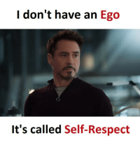 self respect: I don't have an  Ego  It's called Self-Respect