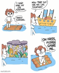 Life, Memes, and 🤖: I DONT  HAVE MY  LIFE  TOGETHER.  NOW THAT GUY  HAS HIS LIFE  TOGETHER!  BARELY  FLOATING.  OH FATES,  PLEASE  SPARE  ME.  OWLTURD.Com