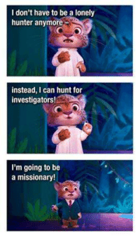 One of the best Mormon Memes ever!  lol: I don't have to be a lonely  hunter anymore  instead, I can hunt for  investigators!  m going to be  a missionary! One of the best Mormon Memes ever!  lol