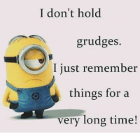 Memes, 🤖, and Grudge: I don't hold  grudges.  I just remember  things for a  very long time! Oh yes ...kB
