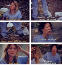 THE SHOE. #GreysAnatomy https://t.co/EvNbhYvHMJ: I don't-I don't know --  I lost my -I lost my shoe  How long was lout?  I dont know, I lost a shoe  Wherewhere s Derek and Lexie?  DON'T KNOW  ONLY HAVE ONE SHOE  Where is she? THE SHOE. #GreysAnatomy https://t.co/EvNbhYvHMJ