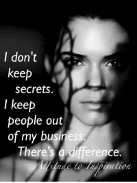 Memes, 🤖, and Keeping Secrets: I don't  keep  Secrets.  I keep  people out  of my business.  There's a difference Attitude to Inspiration