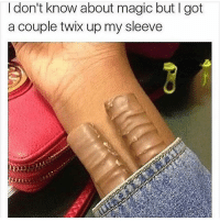 Follow @thestupidamerican for more life tips: I don't know about magic but l got  a couple twix upmy sleeve Follow @thestupidamerican for more life tips