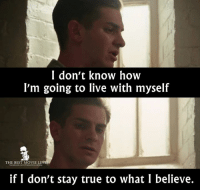 - Hacksaw Ridge 2016: I don't know how  I'm going to live with myself  THE BEST MOVIE LI  focebook.com/Thebestrnovelnes  if I don't stay true to what I believe. - Hacksaw Ridge 2016