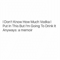 Memes, Today, and Vodka: I Don't Know How Much Vodka I  Put In This But I'm Going To Drink It  Anyways: a memoir Paying for this today 😭😩💯(@1foxybitch)