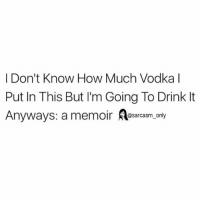 Funny, Memes, and Vodka: I Don't Know How Much Vodka l  Put In This But I'm Going To Drink It  Anyways: a memoir Aesarcasm only SarcasmOnly