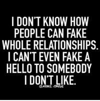 HOW!? please explain. - relatable rebel rebelcircus quotes lol funny humor memes rebelcircusquotes love inspo goals circus photooftheday instalike picoftheday instadaily followme bestoftheday: I DON'T KNOW HOW  PEOPLE CAN FAKE  WHOLE RELATIONSHIPS  I CAN'T EVEN FAKE A  HELLO TO SOMEBODY  I DONT LIKE HOW!? please explain. - relatable rebel rebelcircus quotes lol funny humor memes rebelcircusquotes love inspo goals circus photooftheday instalike picoftheday instadaily followme bestoftheday