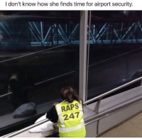 Funny, Time, and How: I don't know how she finds time for airport security.  RAPS  247 How does she do it?? https://t.co/Xkqp5wWlGQ