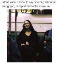 Dank, 🤖, and Ask: I don't know if I should say hi to her, ask for an  autograph, or report her to the museum
