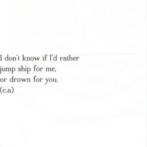 Net, You, and Ship: I don't know if I'd rather  jump ship for me.  or drown for you.  (c.a) https://iglovequotes.net/