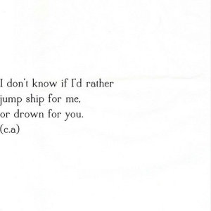 https://iglovequotes.net/: I don't know if I'd rather  jump ship for me,  or drown for  you  (c.a) https://iglovequotes.net/