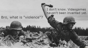 "Me irl: I don't know. Videogames  haven't been invented yet.  Bro, what is ""violence""? Me irl"