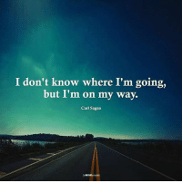Memes, Carl Sagan, and On My Way: I don't know where I'm going,  but I'm on my way.  Carl Sagan Truth from @themindunleashedofficial 🙏