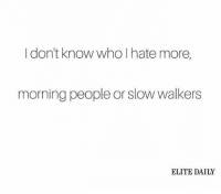 Dank, 🤖, and Who: I don't know who I hate more,  morning people or slow walkers  ELITE DAILY