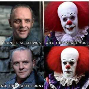 Memes: I DON'T LIKE CLOWNS  WHY, THEY SCARE YOU?  NO, THEY TASTE FUNNY Memes