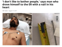 <p>Roses are red, kindness is an art&hellip;</p>: I don't like to bother people,' says man who  drove himself to the ER with a nail in his  heart  CBC Radio August 17, 2017  5 <p>Roses are red, kindness is an art&hellip;</p>