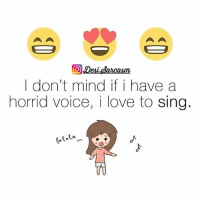 Memes, Singing, and 🤖: I don't mind if i have a  horrid voice, i love to sing
